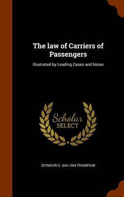 The Law of Carriers of Passengers by Seymour D 1842-1904 Thompson