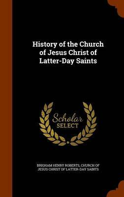 History of the Church of Jesus Christ of Latter-Day Saints by Brigham Henry Roberts image