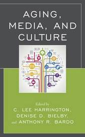 Aging, Media, and Culture by C.Lee Harrington