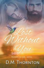 Lost Without You by D M Thornton
