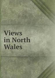 Views in North Wales by W.J. Loftie