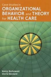 Case Studies In Organizational Behavior And Theory For Health Care by Gloria Deckard