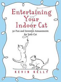 Entertaining Your Indoor Cat by Kevin Kelly