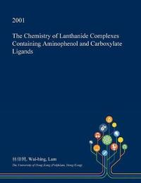 The Chemistry of Lanthanide Complexes Containing Aminophenol and Carboxylate Ligands by Wai-Hing Lam image