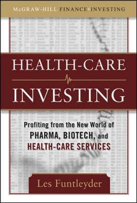Healthcare Investing: Profiting from the New World of Pharma, Biotech, and Health Care Services by Les Funtleyder