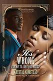 It's Wrong For Me To Love You, Part 2 by Krystal Armstead