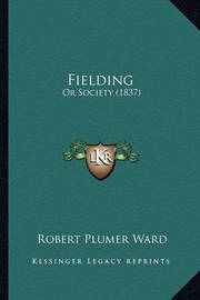 Fielding: Or Society (1837) by Robert Plumer Ward