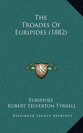 The Troades of Euripides (1882) by * Euripides