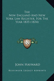 The New England and New York Law Register, for the Year 1835 (1834) by John Hayward