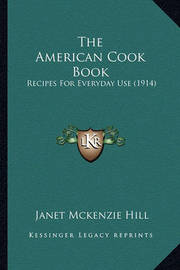 The American Cook Book: Recipes for Everyday Use (1914) by Janet McKenzie Hill