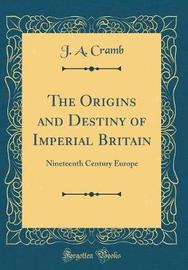 The Origins and Destiny of Imperial Britain by J A Cramb image