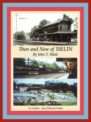 Then and Now of Iselin by John T. Miele