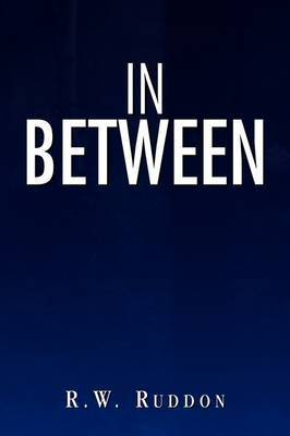 In Between by R W Ruddon