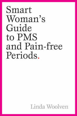 The Smart Woman's Guide to PMS and Pain-Free Periods by Linda Woolven image