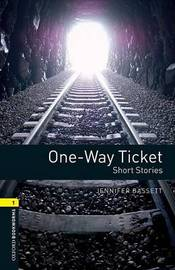 Oxford Bookworms Library: Level 1: One-Way Ticket - Short Stories by Jennifer Bassett