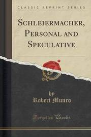 Schleiermacher, Personal and Speculative (Classic Reprint) by Robert Munro