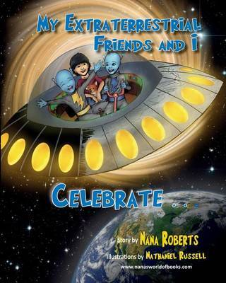 My Extraterrestrial Friends and I Celebrate by Nancy Roberts