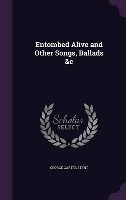Entombed Alive and Other Songs, Ballads &C by George Carter Stent image