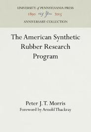 The American Synthetic Rubber Research Program by Peter J.T. Morris