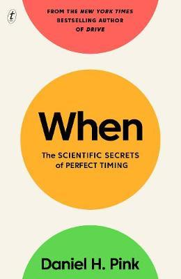 When: The Scientific Secrets of Perfect Timing by Daniel H Pink