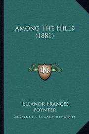 Among the Hills (1881) Among the Hills (1881) by Eleanor Frances Poynter