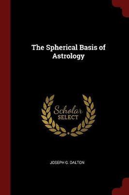 The Spherical Basis of Astrology by Joseph G Dalton image