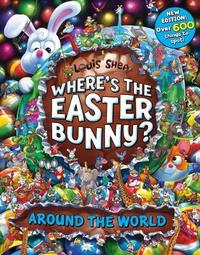 Where's The Easter Bunny? Around the World by Louis Shea