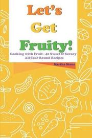 Let's Get Fruity! by Martha Stone