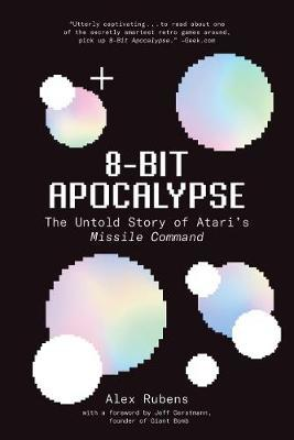 8-Bit Apocalypse: The Untold Story of Atari's Missile Command by Alex Rubens