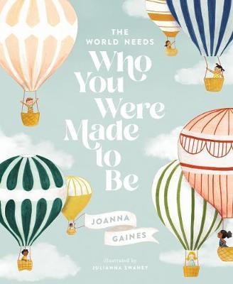 World Needs Who You Were Made To Be by Joanna Gaines
