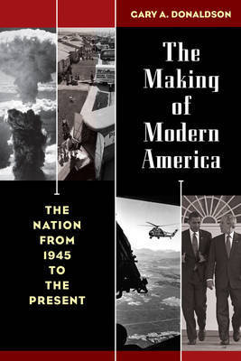The Making of Modern America by Gary A. Donaldson