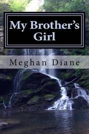 My Brother's Girl by Meghan Diane