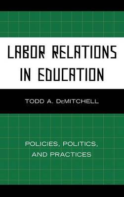 Labor Relations in Education by Todd A. DeMitchell