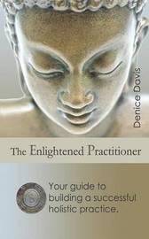 The Enlightened Practitioner by Denice Davis