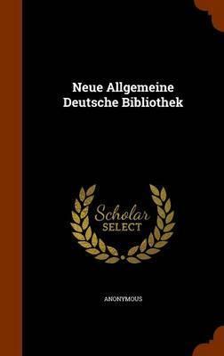 Neue Allgemeine Deutsche Bibliothek by * Anonymous