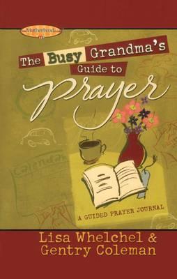 The Busy Grandma's Guide to Prayer by Lisa Whelchel