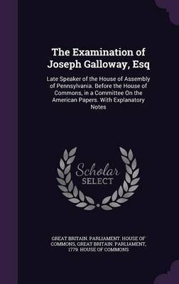 The Examination of Joseph Galloway, Esq image