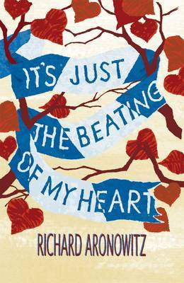 It's Just the Beating of My Heart by Richard Aronowitz