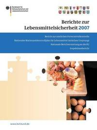 Berichte Zur Lebensmittelsicherheit 2007: Bericht Zur Amtlichen Futtermittelkontrolle; Nationaler Ruckstandskontrollplan Fur Lebensmittel Tierischen Ursprungs; Nationale Berichterstattung an Die Eu; Inspektionsbericht
