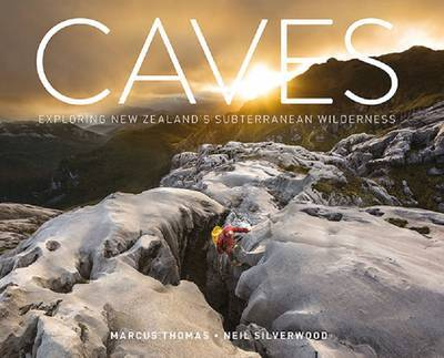Caves: Exploring New Zealand's Subterranean Wilderness by Marcus Thomas