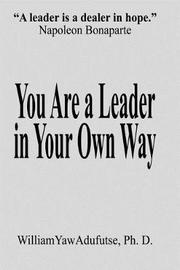 You Are a Leader in Your Own Way by Adufutse Ph D William Yaw