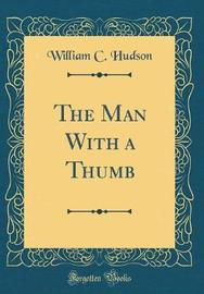 The Man with a Thumb (Classic Reprint) by William C Hudson image