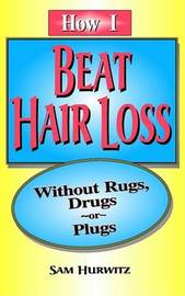 How I Beat Hair Loss without Rugs, Drugs or Plugs by Sam Hurwitz image