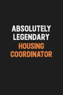 Absolutely Legendary Housing Coordinator by Camila Cooper