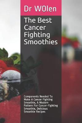 The Best Cancer Fighting Smoothies | Wolen Book | In-Stock
