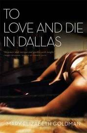 To Love and Die in Dallas by Mary Elizabeth Sue Goldman image