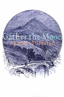 Gather the Moon by Francis DiPietro image