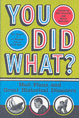 You Did What?: Mad Plans and Great Historical Disasters by Bill Fawcett image