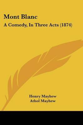 Mont Blanc: A Comedy, In Three Acts (1874) by Athol Mayhew image