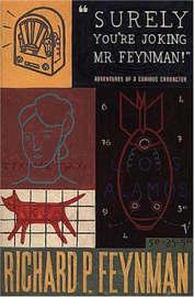 Surely You're Joking Mr Feynman by Richard P Feynman
